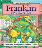 Franklin Says I Love You  - Bourgeois, Paulette