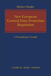 New European General Data Protection Regulation : A Practitioners Guide - Rücker, Daniel