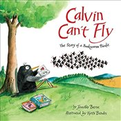Calvin Cant Fly: The Story of a Bookworm Birdie - PhD, Jennifer Berne
