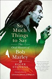 So Much Things to Say : The Oral History of Bob Marley - Steffens, Roger