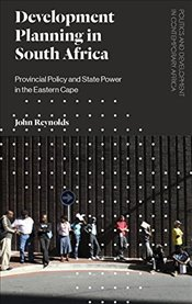 Development Planning in South Africa : Provincial Policy and State Power in the Eastern Cape - Reynolds, John