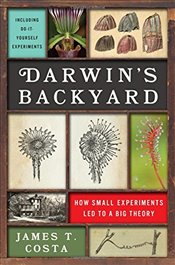 Darwins Backyard : How Small Experiments Led to a Big Theory - Costa, James T.