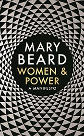 Women and  Power : A Manifesto - Beard, Mary