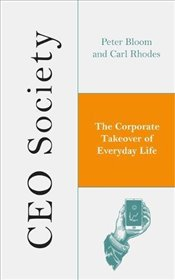 CEO Society : The Corporate Takeover of Everyday Life - Bloom, Peter