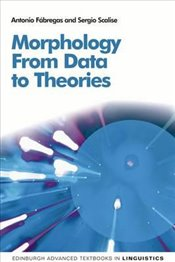 Morphology : From Data to Theories - Fabregas, Antonio