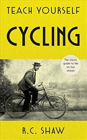 Teach Yourself Cycling : The classic guide to life on two wheels -
