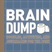 Brain Dump : Doodles, Activities, and Journaling for the John -