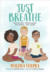 Just Breathe : Meditation, Mindfulness, Movement, and More - Chopra, Mallika