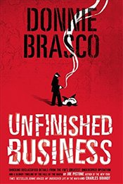 Donnie Brasco: Unfinished Business: Shocking Declassified Details from the FBIs Greatest Undercover - Pistone, Joseph D.