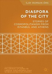Diaspora of the City : Stories of Cosmopolitanism from Istanbul and Athens  - Örs, İlay Romain