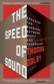 Speed of Sound : Breaking the Barriers between Music and Technology : A Memoir - Dolby, Thomas