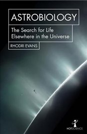 Astrobiology : The Search for Life Elsewhere in the Universe  - Evans, Rhodri