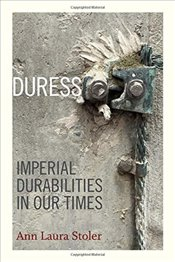 Duress : Imperial Durabilities in Our Times - Stoler, Ann Laura
