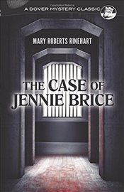 Case of Jennie Brice  - Rinehart, Mary Roberts