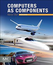 Computers as Components : Principles of Embedded Computing System Design - Wolf, Marilyn