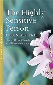 Highly Sensitive Person : How to Surivive and Thrive When the World Overwhelms You - Aron, Elaine N.