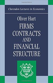 Firms, Contracts, and Financial Structure (Clarendon Lectures in Economics) - Hart, Oliver