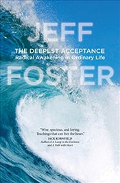 Deepest Acceptance : Radical Awakening in Ordinary Life - Foster, Jeff