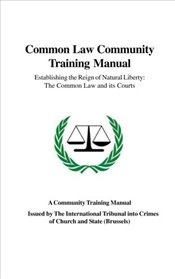 Common Law Community Training Manual : Establishing the Reign of Natural Liberty - Annett, Kevin D.