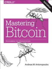 Mastering Bitcoin 2e : Programming the Open Blockchain - Antonopoulos, Andreas M.