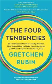 Four Tendencies : The Indispensable Personality Profiles That Reveal How to Make Your Life Better - Rubin, Gretchen