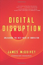 Digital Disruption : Unleashing the Next Wave of Innovation (UK edition) - McQuivey, James