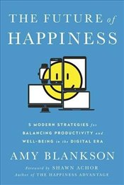 Future of Happiness: 5 Modern Strategies for Balancing Productivity and Well-Being in the Digital Er - Blankson, Amy