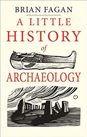 Little History of Archaeology - Fagan, Brian