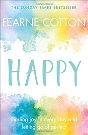 Happy : Finding Joy in Every Day and Letting Go of Perfect - Cotton, Fearne