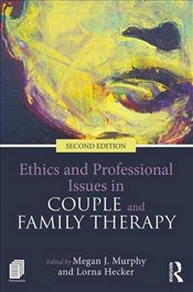 Ethics and Professional Issues in Couple and Family Therapy - Murphy, Megan J.