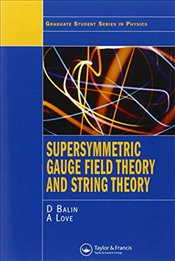 Supersymmetric Gauge Field Theory and String Theory - Bailin, David