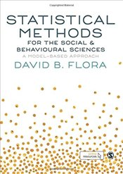 Statistical Methods for the Social and Behavioural Sciences : A Model-Based Approach - Flora, David B.