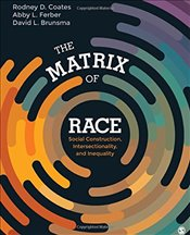 Matrix of Race : Social Construction, Intersectionality, and Inequality - Coates, Rodney D.