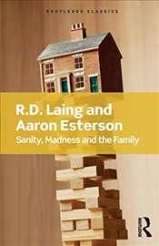 Sanity, Madness and the Family - Laing, R.D