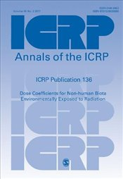 ICRP Publication 136: Dose Coefficients for Non-human Biota Environmentally Exposed to Radiation (An -