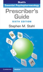 Prescribers Guide 6e : Stahls Essential Psychopharmacology - Stahl, Stephen M.