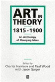 Art in Theory : 1815-1900 - Harrison, Charles