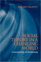 Social Theory in a Changing World - Delanty, Gerard