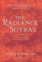 Radiance Sutras : 112 Gateways to the Yoga of Wonder and Delight - Roche, Lorin