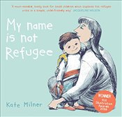 My Name is Not Refugee - Milner, Kate