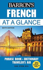 French at a Glance : Foreign Language Phrasebook & Dictionary - Stein, Gail