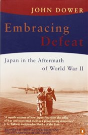 Embracing Defeat : Japan in the Aftermath of World War II - Dower, John W.