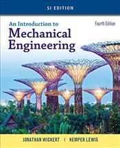 Introduction to Mechanical Engineering 4e SI  - Wickert, Jonathan