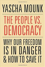 People vs. Democracy : Why Our Freedom Is in Danger and How to Save It - Mounk, Yascha
