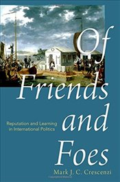 Of Friends and Foes : Reputation and Learning in International Politics - Crescenzi, Mark