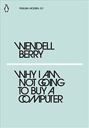 Why I Am Not Going to Buy a Computer : Penguin Modern Classics No.50 - Berry, Wendell