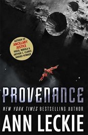 Provenance: A new novel set in the world of the Hugo, Nebula and Arthur C. Clarke Award-Winning ANCI - Leckie, Ann
