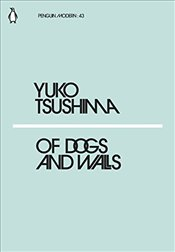 Of Dogs and Walls : Penguin Modern Classics No.43 - Tsushima, Yuko
