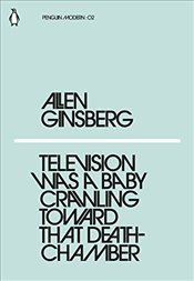 Television Was a Baby Crawling Toward That Deathchamber : Penguin Modern Classics No.2 - Ginsberg, Allen