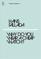 Why Do You Wear a Cheap Watch? : Penguin Modern Classics No.34 - Fallada, Hans